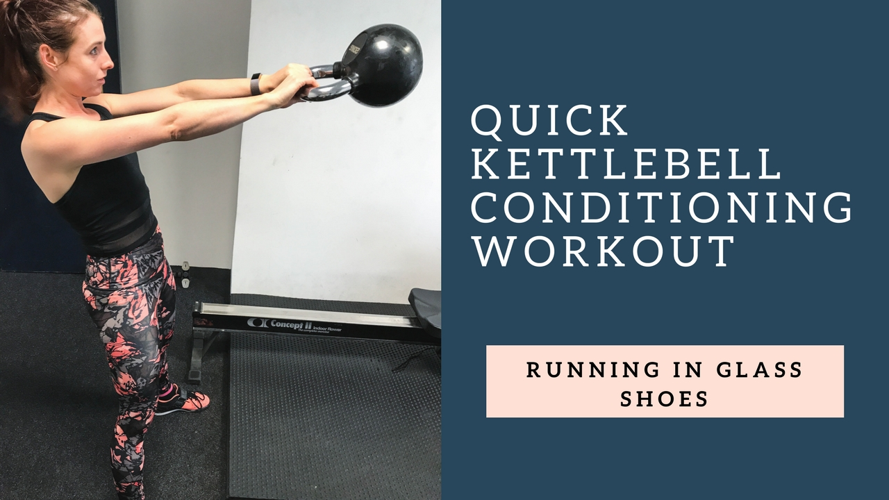 Running In Glass Shoes Fitness Blog Quick Kettlebell Conditioning Workout